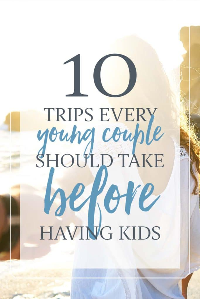 10 Trips Every Young Couple Should Take Before Having Kids   GarrettAndChelsea.com